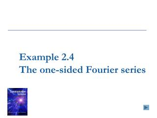 Example 2.4  The one-sided Fourier series