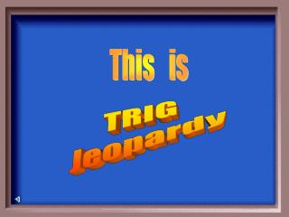 TRIG  Jeopardy