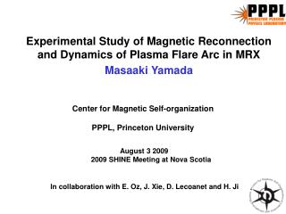Experimental Study of Magnetic Reconnection and Dynamics of Plasma Flare Arc in MRX Masaaki Yamada