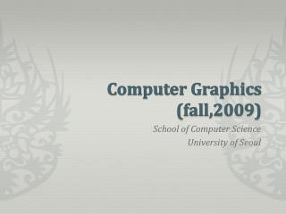 Computer Graphics (fall,2009)