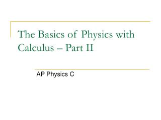 The Basics of Physics with Calculus   Part II