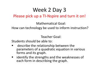 Week 2 Day  3 Please pick up a TI- Nspire  and turn it on!
