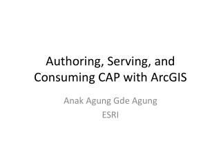 Authoring, Serving, and Consuming CAP with ArcGIS