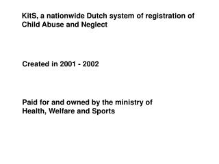 KitS, a nationwide Dutch system of registration of  Child Abuse and Neglect