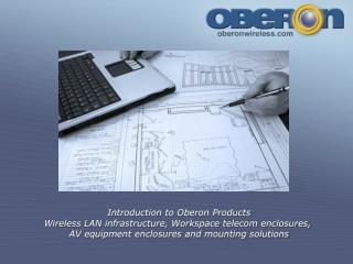 Introduction to Oberon Products Wireless LAN infrastructure, Workspace telecom enclosures,