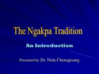 An Introduction Presented by Dr. Nida Chenagtsang
