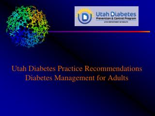 Utah Diabetes Practice Recommendations Diabetes Management for Adults