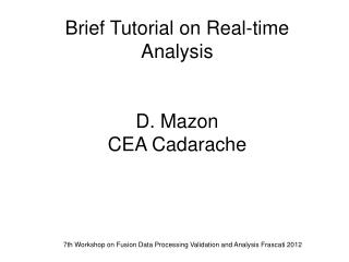 Brief Tutorial on Real-time Analysis D. Mazon CEA Cadarache