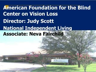 American Foundation for the Blind Center on Vision Loss  Director: Judy Scott