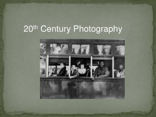 20 th  Century Photography
