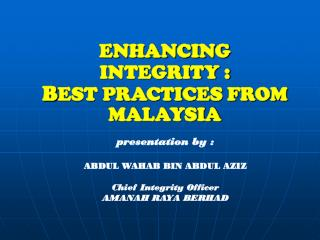 ENHANCING INTEGRITY : B EST PRACTICES FROM MALAYSIA