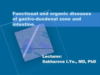 Functional and organic diseases of  gastro-duodenal  zone and intestine .