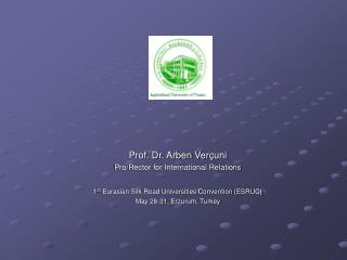 Prof. Dr. Arben Ver çuni Pro/Rector for International Relations