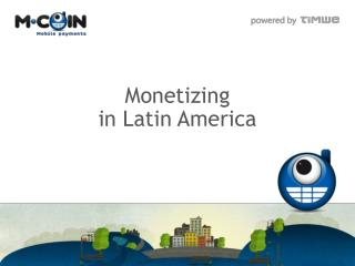 Monetizing  in Latin America