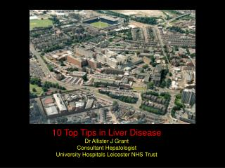 10 Top Tips in Liver Disease Dr Allister J Grant Consultant Hepatologist