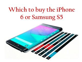 Which to buy the iPhone 6 or Samsung S5