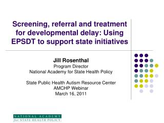 Jill Rosenthal Program Director National Academy for State Health Policy