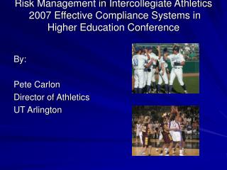 Risk Management in Intercollegiate Athletics  2007 Effective Compliance Systems in Higher Education Conference
