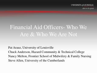 Financial Aid Officers- Who We Are & Who We Are Not