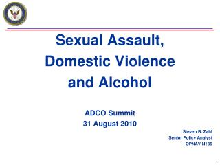 Sexual Assault,   Domestic Violence  and Alcohol ADCO Summit 31 August 2010 Steven R. Zahl