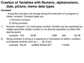 Creation of Variables with Numeric, alphanumeric, date, picture, memo data types Constant