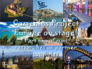 Comenius Project Europe  on  stage! Part  two  of mini  researches  on  partner countries