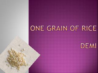 One grain of rice Demi