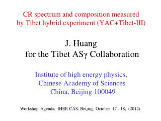 Workshop  Agenda,  IHEP, CAS, Beijing, October  17 - 18,  (2012)