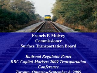 Francis P. Mulvey Commissioner  Surface Transportation Board Railroad Regulator Panel