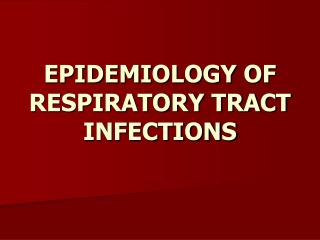 EPIDEMIOLOGY OF RESPIRATORY TRACT INFECTIONS