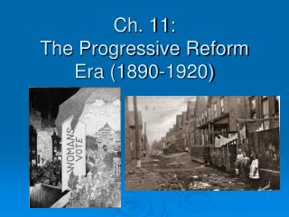 Ch. 11:  The Progressive Reform Era (1890-1920)