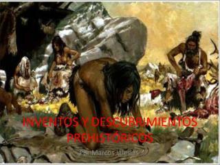 INVENTOS Y DESCUBRIMIENTOS PREHISTÓRICOS