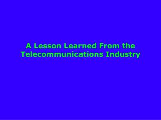 A Lesson Learned From the Telecommunications Industry
