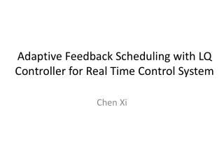 Adaptive Feedback Scheduling with LQ Controller for Real Time Control System