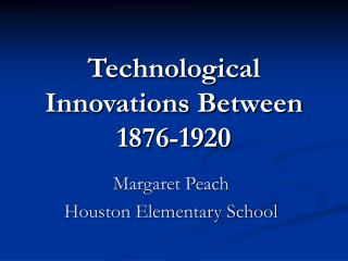Technological  Innovations Between  1876-1920