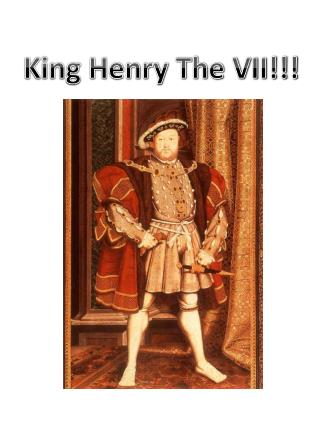 King Henry The VII!!!