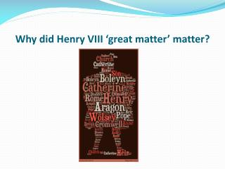 Why did Henry VIII 'great matter' matter?