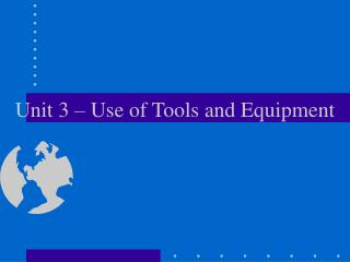 Unit 3 – Use of Tools and Equipment