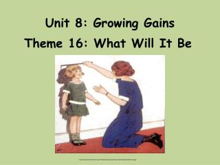 Unit 8: Growing Gains