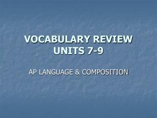 VOCABULARY REVIEW UNITS 7-9