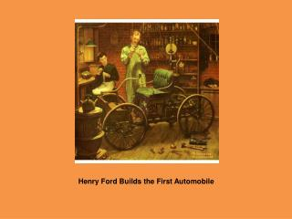 Henry Ford Builds the First Automobile