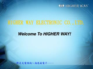 HIGHER WAY ELECTRONIC CO.,LTD.
