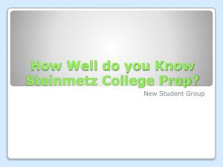 How Well do you Know Steinmetz College Prep?