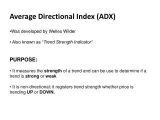 Average Directional Index (ADX) Was developed by Welles Wilder