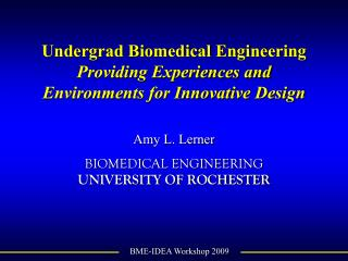 Undergrad Biomedical Engineering Providing Experiences and Environments for Innovative Design