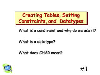 Creating Tables, Setting Constraints, and  Datatypes