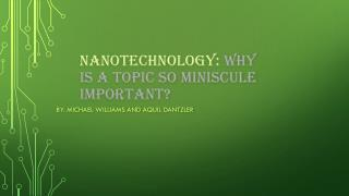 Nanotechnology:  Why is a Topic  so miniscule important ?