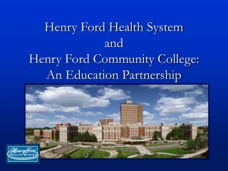 Henry Ford Health System and Henry Ford Community College: An Education Partnership
