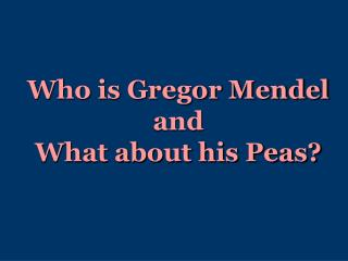 Who is Gregor Mendel and  What about his Peas?