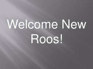 Welcome New  Roos !